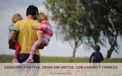 Educación positiva, criar sin gritos, con cariño y firmeza